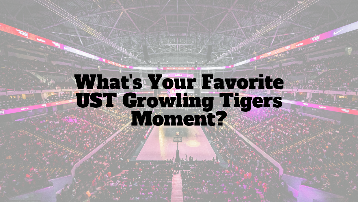What's Your Favorite UST Growling Tigers Moment_